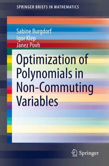 Optimization of Polynomials in Non-Commuting Variables ebook by Sabine Burgdorf,Igor Klep,Janez Povh