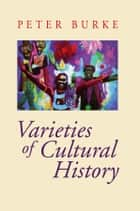 Varieties of Cultural History ebook by Peter Burke
