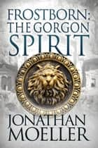 Frostborn: The Gorgon Spirit (Frostborn #7) ebook by
