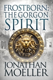 Frostborn: The Gorgon Spirit (Frostborn #7) ebook by Jonathan Moeller
