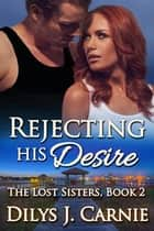 Rejecting His Desire ebook by Dilys J. Carnie