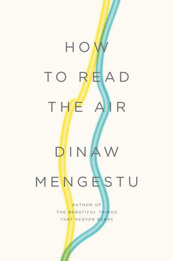 How to Read the Air ebook by Dinaw Mengestu