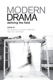 Modern Drama - Defining the Field ebook by Ric Knowles,Joanne Elizabeth Tompkins,W.B. Worthen