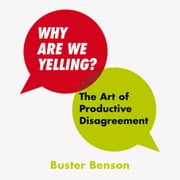 Why Are We Yelling - The Art of Productive Disagreement audiobook by Buster Benson