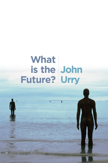 What is the Future? ebook by John Urry