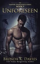 Unforeseen (Vampire Awakenings, Book 9) ebook by Brenda K. Davies