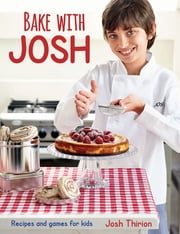 Bake with Josh ebook by Josh Thirion