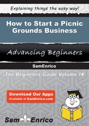 How to Start a Picnic Grounds Business ebook by Clint Briggs,Sam Enrico