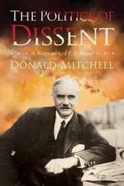 The Politics of Dissent - An ED Morel Biography ebook by Donald Mitchell