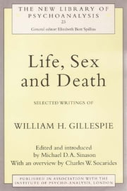 Life, Sex and Death - Selected Writings of William Gillespie ebook by Michael Sinason
