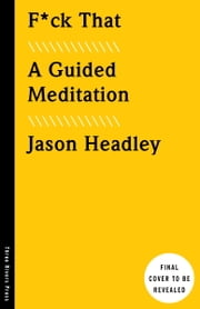 F*ck That: A Guided Meditation ebook by Jason Headley