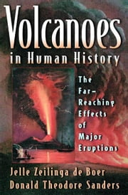 Volcanoes in Human History - The Far-Reaching Effects of Major Eruptions ebook by Jelle Zeilinga de Boer,Donald Theodore Sanders