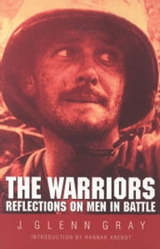 The Warriors - Reflections on Men in Battle ebook by J. Glenn Gray, Hannah Arendt
