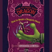 How to Train Your Dragon: How to Break a Dragon's Heart audiobook by Cressida Cowell