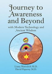 Journey to Awareness and Beyond - with Modern Technology and Ancient Wisdom ebook by Dr. Liana Mattulich & Dr. David Papern