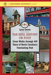 Tar Heel History on Foot - Great Walks through 400 Years of North Carolina's Fascinating Past ebook by Lynn Setzer