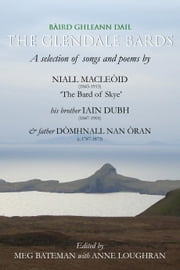 The Glendale Bards - a selection of songs and poems by Niall MacLe????id (1843-1913), The Bard of Skye, his brother Iain Dubh (1847-1901) and father D????mhnall nan ????ran (c.1787-1873) ebook by Meg Bateman,Anne Loughran,Norman MacDonald