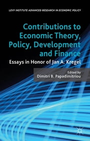 Contributions to Economic Theory, Policy, Development and Finance - Essays in Honor of Jan A. Kregel ebook by Dimitri B. Papadimitriou