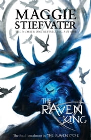The Raven Boys Quartet 4: The Raven King ebook by Maggie Stiefvater