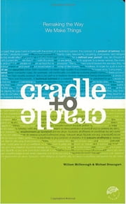 Cradle to Cradle - Remaking the Way We Make Things ebook by Kobo.Web.Store.Products.Fields.ContributorFieldViewModel