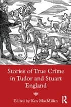 Stories of True Crime in Tudor and Stuart England ebook by Ken MacMillan