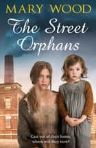 The Street Orphans ebook by Mary Wood