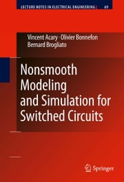 Nonsmooth Modeling and Simulation for Switched Circuits ebook by Vincent Acary,Olivier Bonnefon,Bernard Brogliato