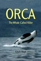 Orca - The Whale Called Killer ebook by Erich Hoyt