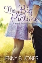 The Big Picture ebook by Jenny B. Jones