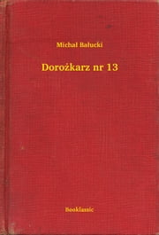 Dorożkarz nr 13 ebook by Michał Bałucki