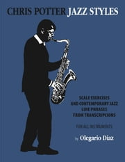 Chris Potter Jazz Styles ebook by Olegario Diaz
