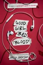 Good Girl, Bad Blood - The Sequel to A Good Girl's Guide to Murder eBook by Holly Jackson