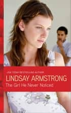 The Girl He Never Noticed ebook by Lindsay Armstrong