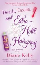Death, Taxes, and Extra-Hold Hairspray ebook by Diane Kelly