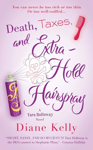Death, Taxes, and Extra-Hold Hairspray - A Tara Holloway Novel ebook by Diane Kelly