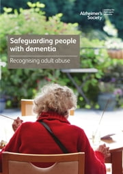 Safeguarding people with dementia - Recognising adult abuse ebook by Alzheimer's Society