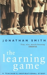 The Learning Game - A Teacher's Inspirational Story ebook by Jonathan Smith