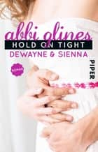 Hold On Tight – Dewayne und Sienna - Roman ebook by Abbi Glines, Nicole Hölsken