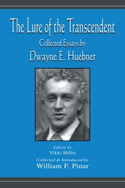 The Lure of the Transcendent - Collected Essays By Dwayne E. Huebner ebook by Dwayne Huebner,Dwayne Huebner,Vikki Hillis,William F. Pinar
