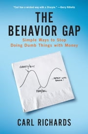The Behavior Gap - Simple Ways to Stop Doing Dumb Things with Money ebook by Carl Richards