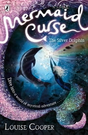 Mermaid Curse: The Silver Dolphin ebook by Louise Cooper