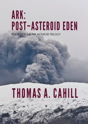 Ark: Post-Asteroid Eden eBook by Thomas A. Cahill
