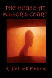 The House at Miller's Court ebook by K. Patrick Malone