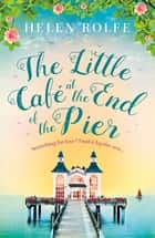 The Little Café at the End of the Pier - The best new feel-good romance you'll read this year ebook by