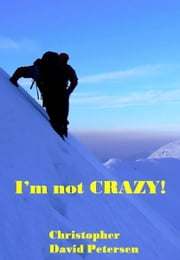 I'm not CRAZY! ebook by Christopher David Petersen