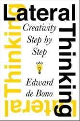 Lateral Thinking - Creativity Step by Step ebook by Edward De Bono