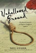 Unhallowed Ground ebook by Mel Starr