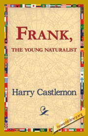 Frank, the Young Naturalist ebook by Castlemon, Harry