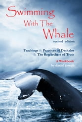Swimming With The Whale: Introductory Teachings and Practices of Daskalos and the Researchers of Truth Second Edition ebook by Daniel Joseph