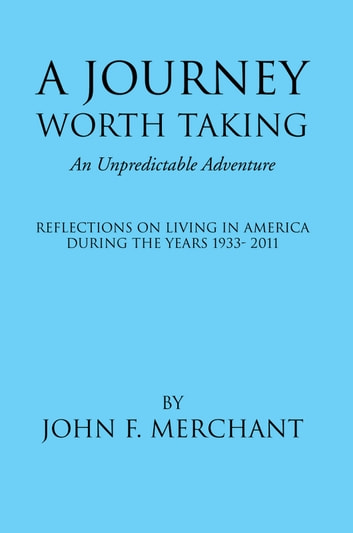 A Journey Worth Taking - An Unpredictable Adventure ebook by John F. Merchant